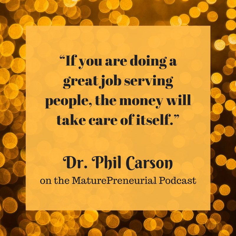 Quote from Dr. Phil Carson's Maturepreneurial interview
