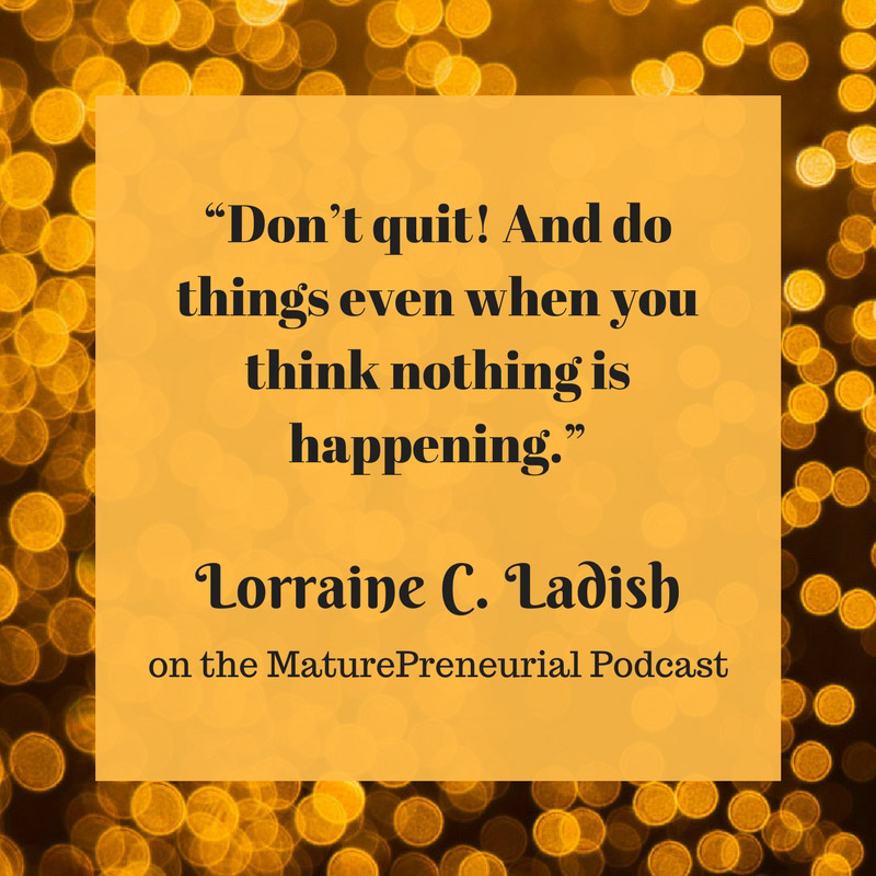 Quote from Lorraine C Ladish's Maturepreneurial interview