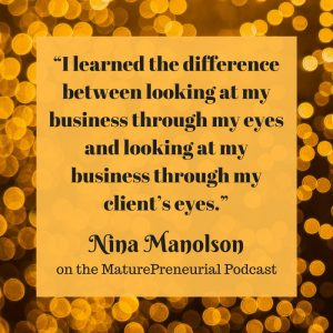 Quote from Nina Manolson's Maturepreneurial interview