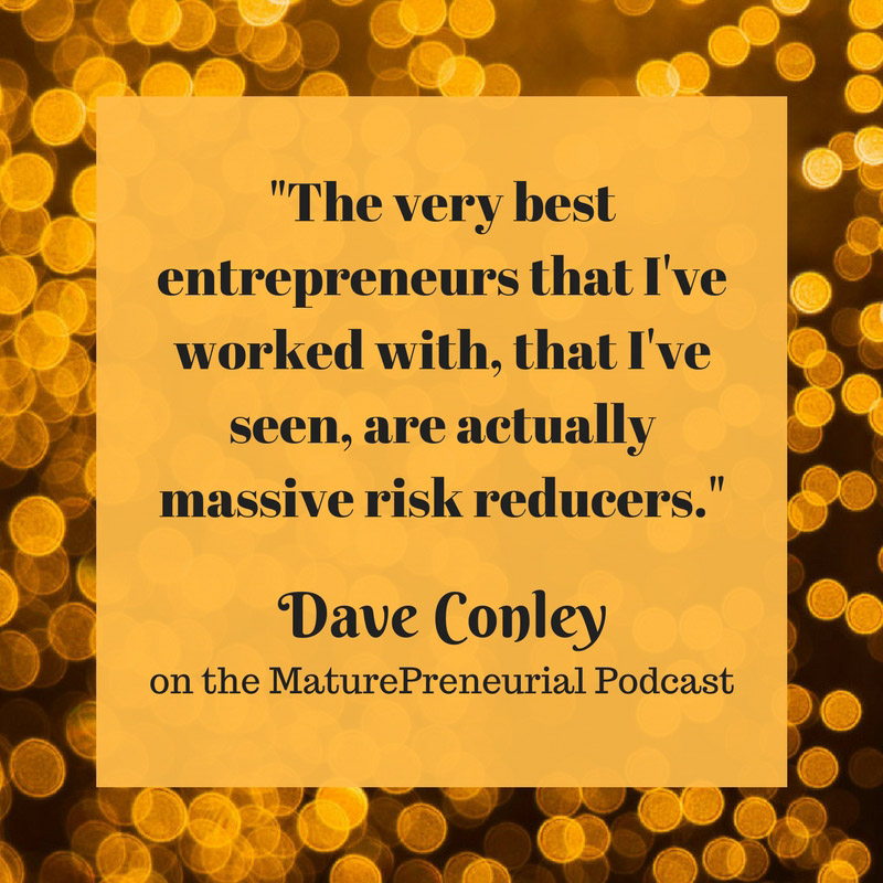 Quote from Dave Conley's Maturepreneurial interview