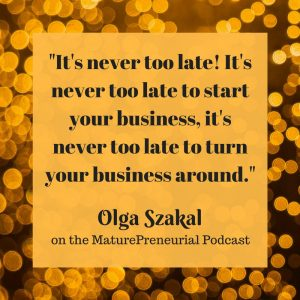 Quote from Olga Szakal's Maturepreneurial interview