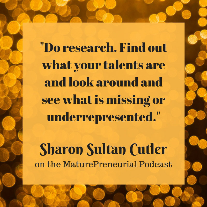 Quote from Sharon Sultan Cutler's Maturepreneurial interview