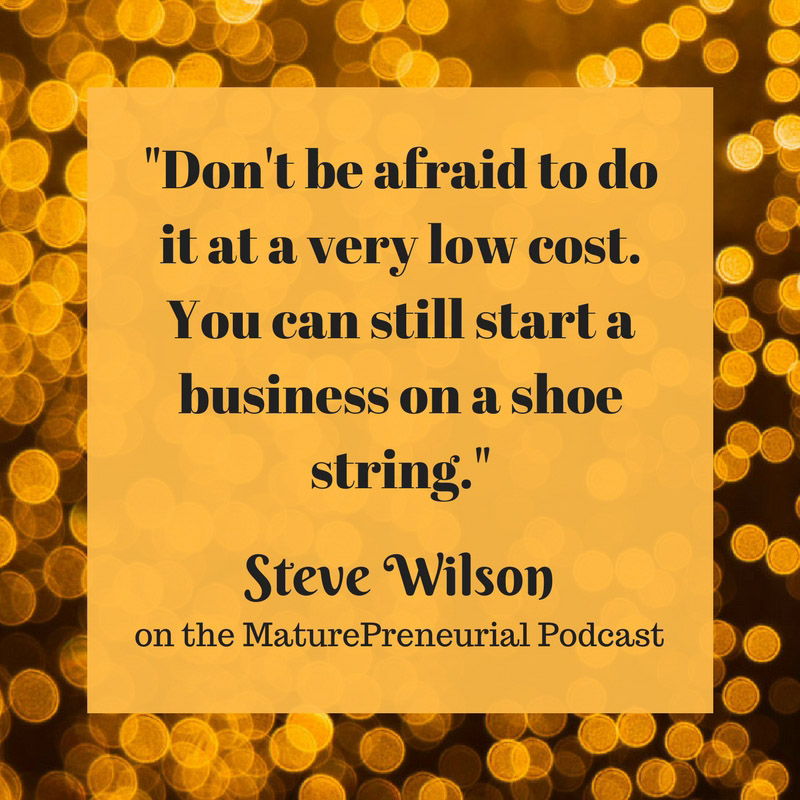 Quote from Steve Wilson's Maturepreneurial interview