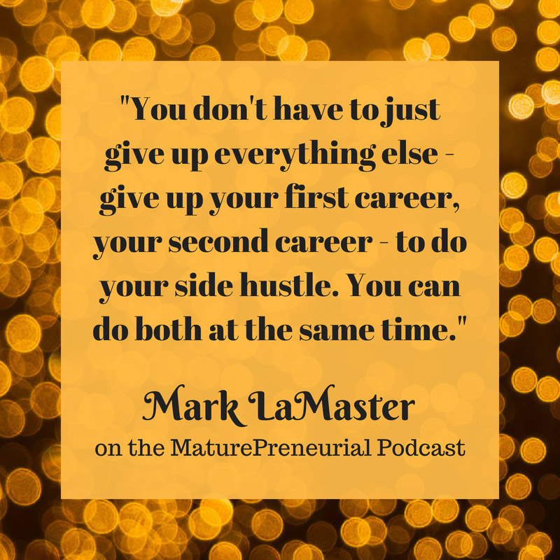 Quote from Mark LaMaster's Maturepreneurial interview