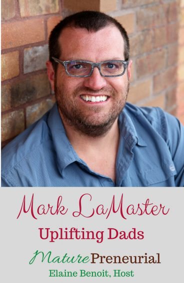 Mark LaMaster | Uplifting Dads for Pinterest