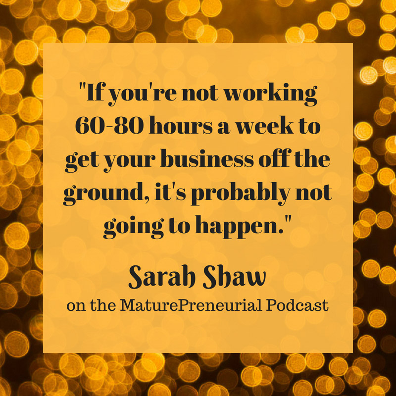 Quote from Sarah Shaw's Maturepreneurial interview