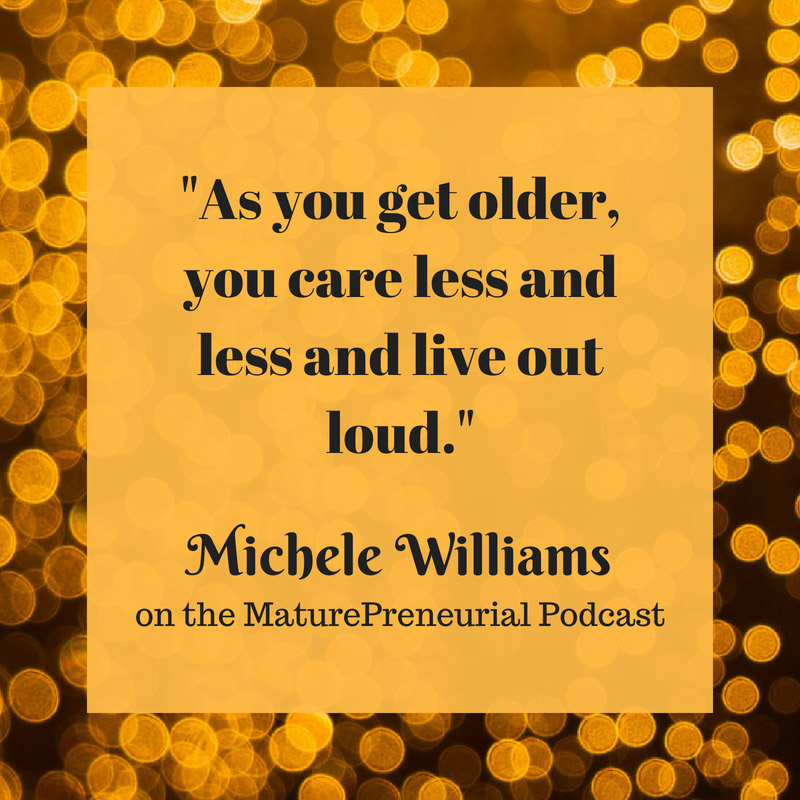 Quote from Michele Williams's Maturepreneurial interview