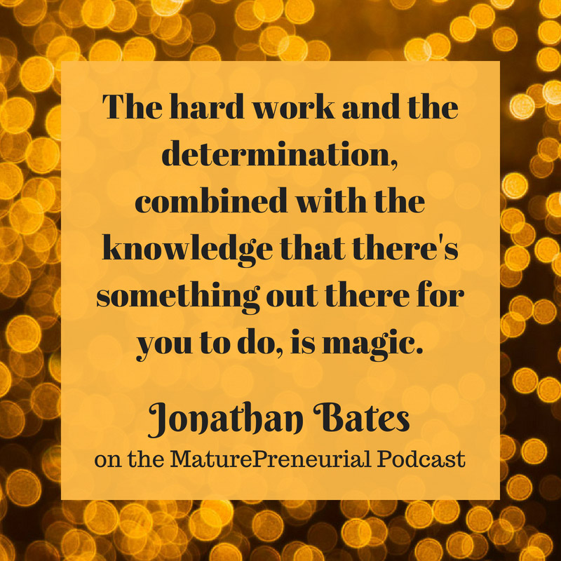 Quote from Jonathan Bates's Maturepreneurial interview